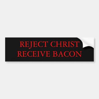 REJECT CHRIST RECEIVE BACON CAR BUMPER STICKER