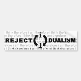 Reject Dualism Bumper Sticker