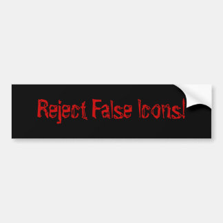 Reject False Icons! Bumper Sticker