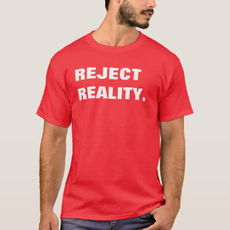 reject reality T-Shirt