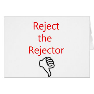 Reject the Rejector Card