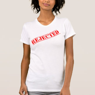 REJECTED TEE SHIRTS