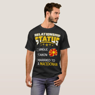 Relationship Single Taken Married Macedonian Funny T-Shirt