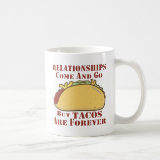 Relationships Come And Go But Tacos Are Forever Coffee Mug