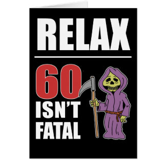 Relax 60 Isn't Fatal Grim Reaper Birthday Card