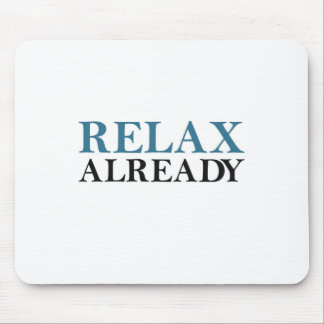 Relax Already Mouse Pad