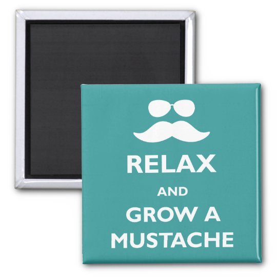 Relax and Grow a Moustache Magnet