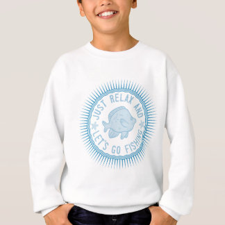 Relax and let's go fishing sweatshirt