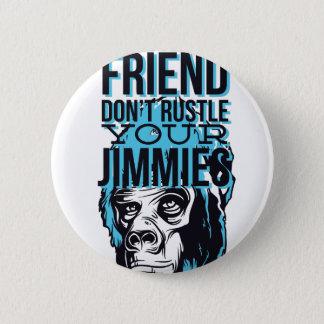 relax friends don't rustle, monkey 6 cm round badge