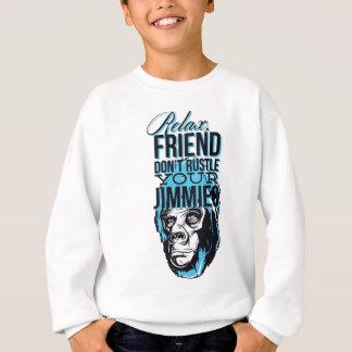 relax friends don't rustle, monkey sweatshirt