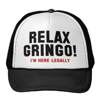 Relax Gringo! I'm Here Legally Cap
