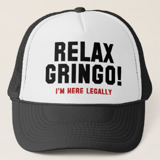 Relax Gringo! I'm Here Legally Trucker Hat