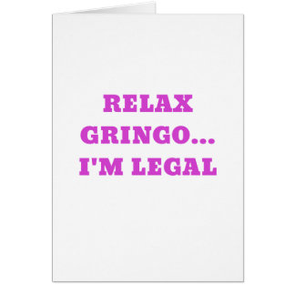 Relax Gringo Im Legal Card