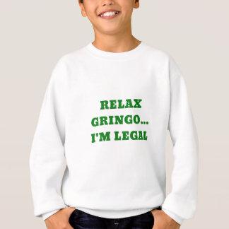 Relax Gringo Im Legal Sweatshirt