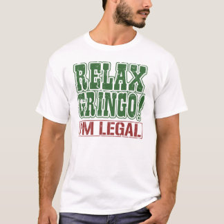 Relax Gringo I'm Legal T-Shirt