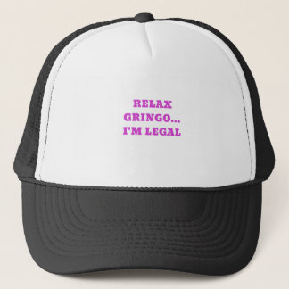 Relax Gringo Im Legal Trucker Hat