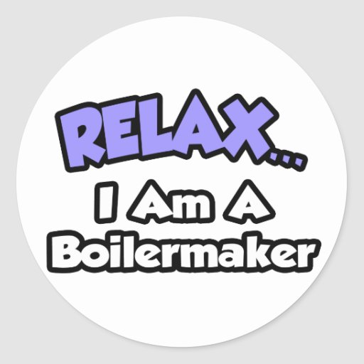 Relax ... I Am A Boilermaker Stickers
