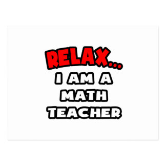 Relax I Am A Math Teacher Postcards