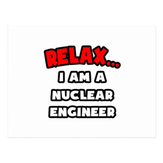 Relax ... I Am A Nuclear Engineer Postcard
