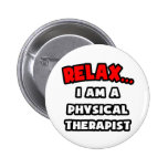 Relax ... I Am A Physical Therapist Badge