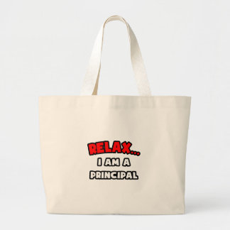 Relax ... I Am A Principal Tote Bags