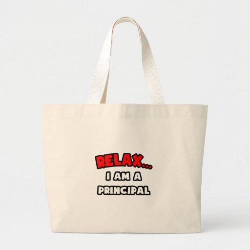 Relax ... I Am A Principal Tote Bags