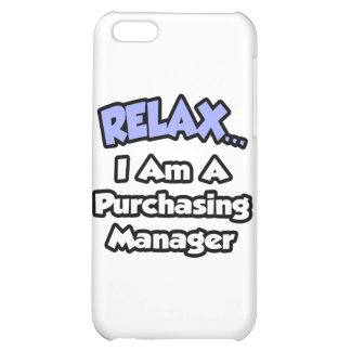 Relax ... I am a Purchasing Manager Case For iPhone 5C