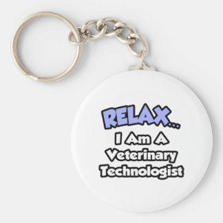 Relax .. I am a Veterinary Technologist Key Ring
