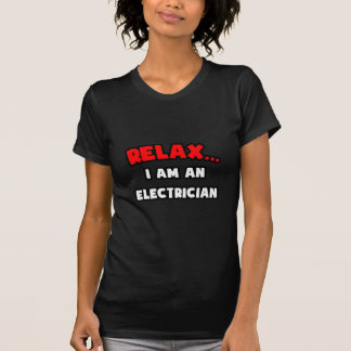 Relax ... I Am An Electrician Tee Shirts