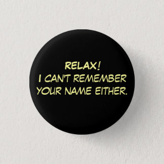 RELAX!I can't remember your name either. 3 Cm Round Badge