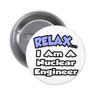 Relax I m a Nuclear Engineer Pins