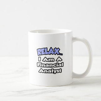 Relax...I'm a Financial Analyst Coffee Mugs