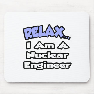 Relax...I'm a Nuclear Engineer Mousepads