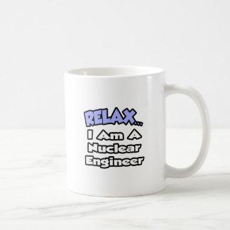 Relax...I'm a Nuclear Engineer Coffee Mugs