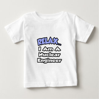Relax...I'm a Nuclear Engineer Tee Shirt