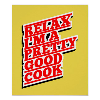 Relax I'm a pretty good Cook Poster