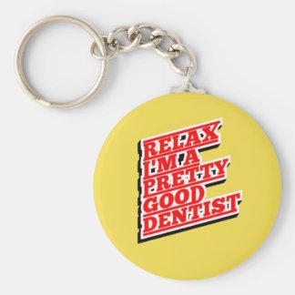 Relax I'm a pretty good Dentist Key Ring