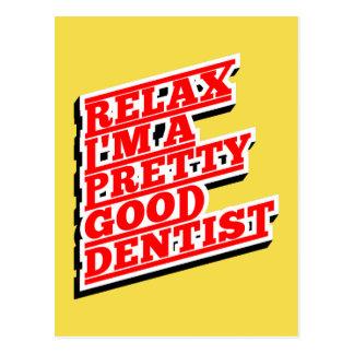 Relax I'm a pretty good Dentist Postcard
