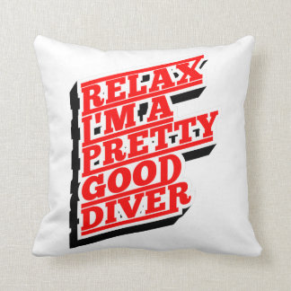Relax I'm a pretty good diver Cushion