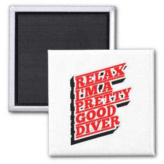 Relax I'm a pretty good diver Magnet