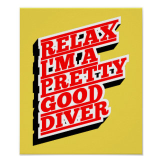 Relax I'm a pretty good diver Poster