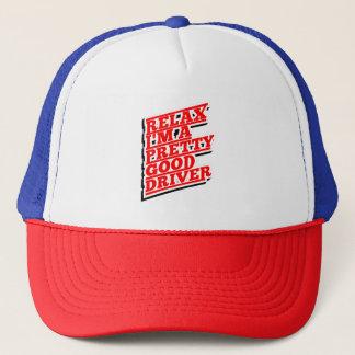 Relax I'm a pretty good driver Trucker Hat
