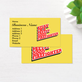 Relax I'm a pretty good FIREFIGHTER Business Card