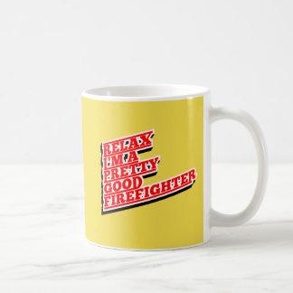 Relax I'm a pretty good FIREFIGHTER Coffee Mug