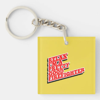 Relax I'm a pretty good FIREFIGHTER Key Ring