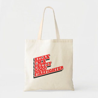 Relax I'm a pretty good FIREFIGHTER Tote Bag