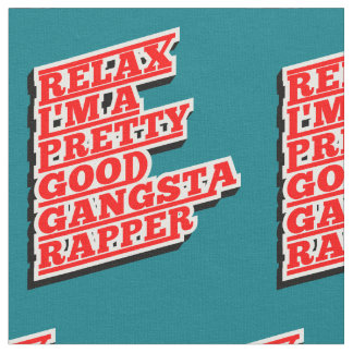 Relax I'm a pretty good Gangsta Rapper Fabric