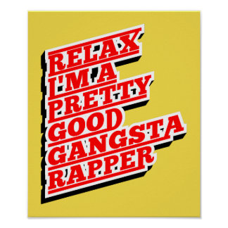 Relax I'm a pretty good Gangsta Rapper Poster