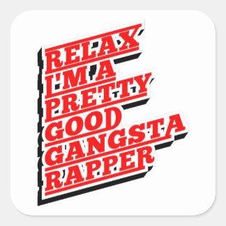 Relax I'm a pretty good Gangsta Rapper Square Sticker