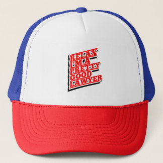 Relax I'm a pretty good lawyer Trucker Hat